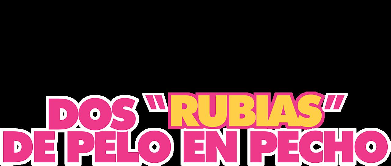 Dos Rubias De Pelo En Pecho Netflix