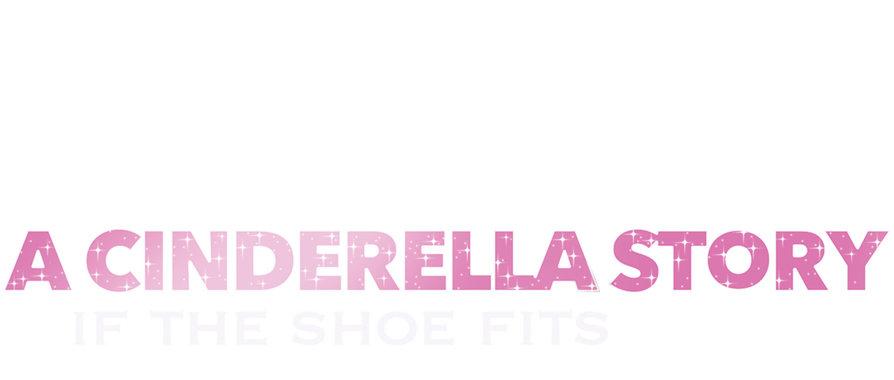 A Cinderella Story If The Shoe Fits 2016 Cast A Cinderella Story If The Shoe Fits Netflix