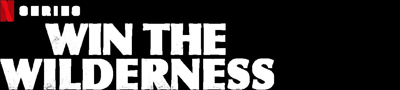 Win The Wilderness Netflix Official Site